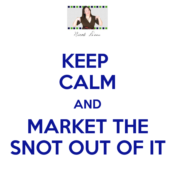 keep-calm-and-market-the-snot-out-of-it